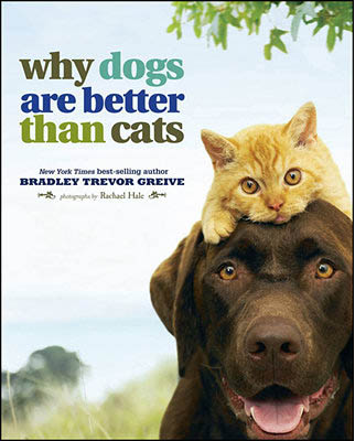BUY Why Dogs Are Better Than Cats Book by Bradley Trevor Greive